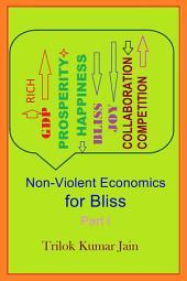 Non-Violent Economics for Bliss: Part 1