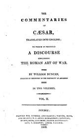 The Commentaries of Caesar: Tr. Into English ; to which is Prefixed a Discourse Concerning the Roman Art of War, Volume 2