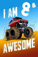 I'm 8 & Awesome: Monster Truck Notebook & Sketchbook Journal for 8 Year Old Boys & Girls / 100 Pages Alternate - Left Side Blank, Right