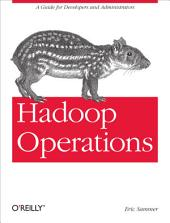 Hadoop Operations: A Guide for Developers and Administrators