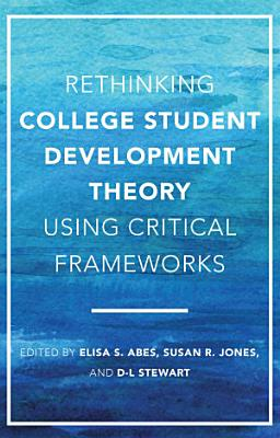 Rethinking College Student Development Theory Using Critical Frameworks