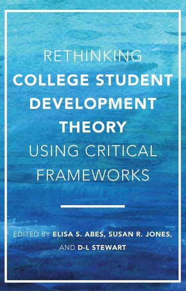 Rethinking College Student Development Theory Using Critical Frameworks