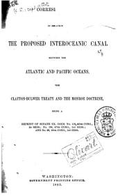Correspondence in Relation to the Proposed Inter-oceanic Canal Between the Atlantic and Pacific Oceans, the Clayton-Bulwer Treaty and the Monroe Doctrine: Being a Reprint of Senate Ex. Docs. No. 112, 46th Cong.; 2d Sess.; No. 194, 47th Cong., 1st Sess.; and No. 26, 48th Cong., 1st Sess