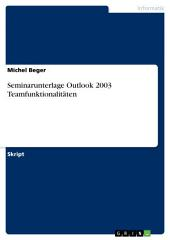 Seminarunterlage Outlook 2003 Teamfunktionalitäten