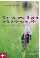 Stress bewältigen mit Achtsamkeit: Zu innerer Ruhe kommen durch MBSR* - *Mindfulness-Based Stress Reduction