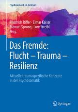 Das Fremde  Flucht   Trauma   Resilienz PDF