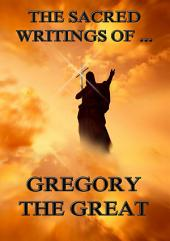 The Sacred Writings of Gregory the Great (Annotated Edition)