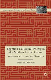 Egyptian Colloquial Poetry in the Modern Arabic Canon: New Readings of Shi'r al-'?mmiyya