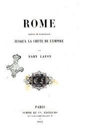 Rome depuis sa fondation jusqu'a la chute de l'empire par Mary Lafon