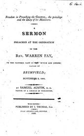 Freedom in Preaching the Gospel, the Privilege and the Duty of its Ministers. A sermon preached at the ordination of the Rev. Warren Fay ... November 3, 1808