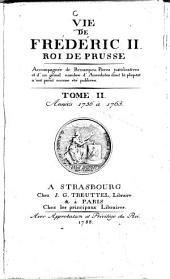 Vie De Frederic II. Roi De Prusse: Accompagnée de Remarques, Pièces justificatives et d'un grand nombre d'Anecdotes dont la plupart n'ont point encore été publiées. Années 1756 à 1763, Volume2