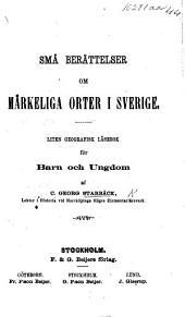 Små berättelser om märkeliga orter i Sverige. Liten geografisk läsebok for barn, etc
