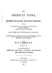 The American Flora, Or History of Plants and Wild Flowers Containing a Systematic and General Description, Natural History, Chemical and Medical Properties of Over Six Thousand Plants: Volume 4
