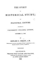 The Spirit of Historical Study; an Inaugural Lecture Delivered at University College, London, October 14, 1840