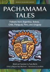 Pachamama Tales: Folklore from Argentina, Bolivia, Chile, Paraguay, Peru, and Uruguay