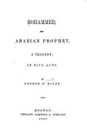 Mohammed, the Arabian Prophet: A Tragedy, in Five Acts