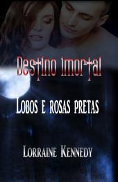 Lobos e rosas pretas: Destino imortal 3