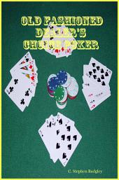 Old Fashioned Dealer's Choice Poker: The Kind Grandpa Used to Play
