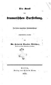 Die Kunst der dramatischen Darstellung In ihrem organischen Zusammenhange wissenschaftlich entwickelt von Heinrich Theodor Rötscher: 1, Band 1