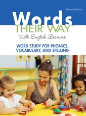 Words Their Way with English Learners: Word Study for Phonics, Vocabulary, and Spelling, Edition 2