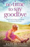 No Time to Say Goodbye  A Heartbreaking and Gripping Emotional Page Turner PDF
