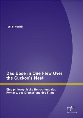 Das B   se in One Flew Over the Cuckoo s Nest   Eine philosophische Betrachtung des Romans  des Dramas und des Films PDF