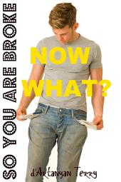 So You Are Broke: Now What?