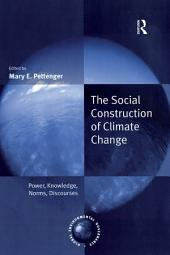 The Social Construction of Climate Change: Power, Knowledge, Norms, Discourses