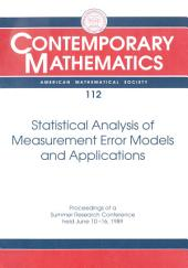 Statistical Analysis of Measurement Error Models and Applications: Proceedings of the AMS-IMS-SIAM Joint Summer Research Conference Held June 10-16, 1989, with Support from the National Science Foundation and the U.S. Army Research Office