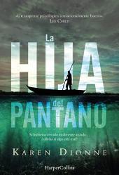 La hija del pantano (El New York Times lo reconoce como un thriller excepcional. Destinado a ser el best seller de la temporada)