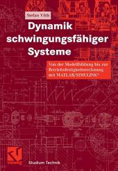 Dynamik schwingungsfähiger Systeme: Von der Modellbildung bis zur Betriebsfestigkeitsrechnung mit MATLAB/SIMULINK®