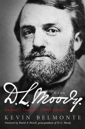 D.L. Moody - A Life: Innovator, Evangelist, World Changer