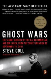 Ghost Wars: The Secret History of the CIA, Afghanistan, and bin Laden, from the Soviet Invas ion to September 10, 2001