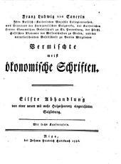 Vermischte meist ökonomische Schriften: Von einer neuen mit mehr Holzersparung eingerichteten Salzsiedung : Mit sechs Kupfertafeln, Band 11