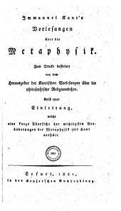 Vorlesungen über die Metaphysik. Nebst einer Einleitung, welche eine kurze Übersicht der wichtigsten Veränderungen der Metaphysik seit Kant enthält