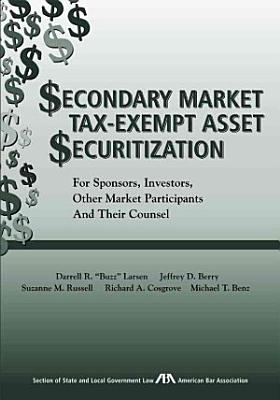 Secondary Market Tax exempt Asset Securitization for Sponsors  Investors  Other Market Participants  and Their Counsel PDF
