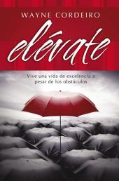 Elévate: Vive una vida de excelencia a pesar de los obstáculos