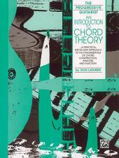 An Introduction to Chord Theory: A Practical, Step by Step Approach to the Fundamentals of Chord Construction, Analysis, and Function