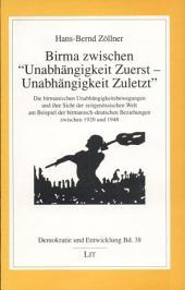 """Birma zwischen """"Unabhängigkeit zuerst, Unabhängigkeit zuletzt"""": die birmanische Unabhängigkeitsbewegungen und ihre Sicht der zeitgenössischen Welt am Beispiel der birmanisch-deutschen Beziehungen zwischen 1920 und 1948"""