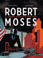 Robert Moses: Il Signore Segreto di New York