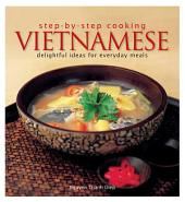Step by Step Cooking Vietnam: Delightful Ideas for Everyday Meals