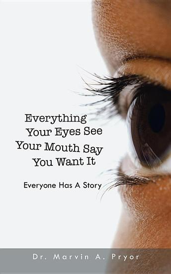 Everything Your Eyes See Your Mouth Say You Want It PDF