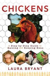Chickens: A Step-by-Step Guide to Raising and Keeping Hens