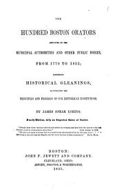 The Hundred Boston Orators Appointed by the Municipal Authorities and Other Public Bodies from 1770 to 1852: Comprising Historical Gleanings, Illustrating the Principles and Progress of Our Republican Institutions