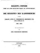 Regesta imperii: ¬Die Regesten des Kaiserreichs unter Philipp, Otto IV., Friedrich II., Heinrich (VII.) und Conrad IV. : 1198 - 1254, Band 1