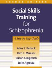 Social Skills Training for Schizophrenia, Second Edition: A Step-by-Step Guide, Edition 2