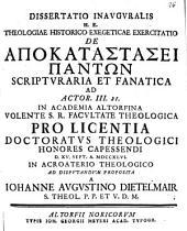 Diss. inaug. h. e. theologiae historico-¬exegeticae exercitatio de apokatastasei pantōn scripturaria et fanatica: ad Actor. III. 21