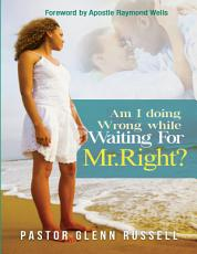Am I Doing Wrong While Waiting for Mr  Right PDF