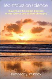 Leo Strauss on Science: Thoughts on the Relation between Natural Science and Political Philosophy