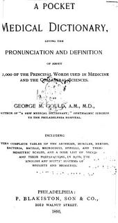 A Pocket Medical Dictionary: Giving the Pronunciation and Definition of about 12,000 of the Principal Words Used in Medicine and the Collateral Sciences ...